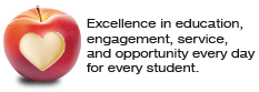 Excellence in education, engagement, service, and opportunity every day for every student.